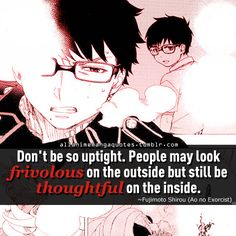 """Don't be so uptight. People may look frivolous on the outside but still be thoughtful on the inside"""