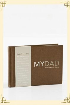 My Dad: His Stories. His Words. is a fill-in-the-blank book where your dad can store his stories and memories.  And you will have a little piece of Dad forever in this book.  Great idea! $10.99