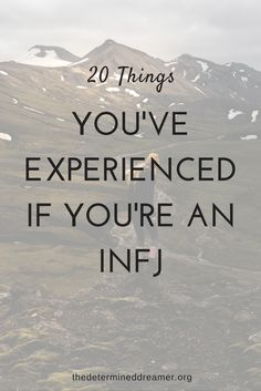 20 Things You've Experienced If You're an INFJ thedetermineddreamer.org Oohhh yeah... that's me.