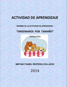 """ACTIVIDAD DE APRENDIZAJE  NOMBRE DE LA ACTIVIDAD DE APRENDIZAJE:    """"ORDENAMOS POR TAMAÑO""""  (SERIACIÓN)    MIRYAM YSABEL RENTERI..."""