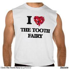 I love The Tooth Fairy Sleeveless T-shirt Tank Tops