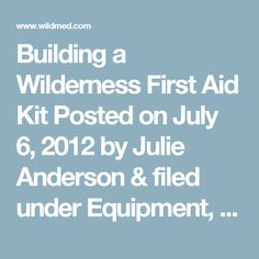 Building a Wilderness First Aid Kit Posted on July 6, 2012 by Julie Anderson & filed under Equipment, First Aid Kits, General.  Walking through the first aid aisle at your local outfitter store can be overwhelming. While there are many excellent prepared kits on the market, often enthusiasts choose to create and specialize their own. Your kit will be different based on where you are camping and hiking. Trips at altitude, near marine environments or canyoning, and desert trekking each have…