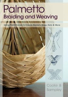 Palmetto Braiding and Weaving: Using Palm Fronds to Create Baskets, Bags, Hats & More by Viva Cooke & Julia Sampley (Echo Point Books). Palm Frond Art, Palm Fronds, Flax Weaving, Basket Weaving, Crafts To Make, Arts And Crafts, Braids With Weave, Simple Braids, Types Of Weaving