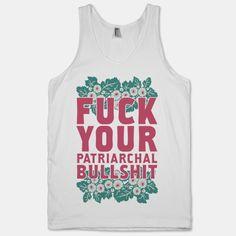Fuck Your Patriarchal Bullshit | T-Shirts, Tank Tops, Sweatshirts and Hoodies | HUMAN