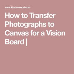 How to Transfer Photographs to Canvas for a Vision Board |