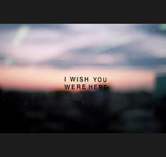 i wish you were here...@halle