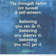 The strongest factor for success is self esteem: Believing you can do it, believing you deserve it, believing you will get it - John Assaraf Message Quotes, True Quotes, Motivational Quotes, Inspirational Quotes, Inspiring Sayings, Business Motivation, Daily Motivation, John Assaraf, Cheer Quotes