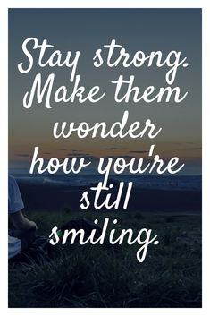 30 Most Positive Quotes Stay strong. Make them wonder why you're still smiling. Top 30 Most Positive Quotes - museulyStay strong. Make them wonder why you're still smiling. Top 30 Most Positive Quotes - museuly Attitude Positive, Best Positive Quotes, Short Inspirational Quotes, New Quotes, Positive Thoughts, Positive Vibes, Quotes To Live By, Faith Quotes, Quotes For Photos
