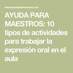 AYUDA PARA MAESTROS: 10 tipos de actividades para trabajar la expresión oral en el aula