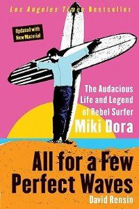 All for a Few Perfect Waves: The Audacious Life and Legend of Rebel Surfer Miki Dora [Paperback]: David Rensin (Author): Amazon.com: Books