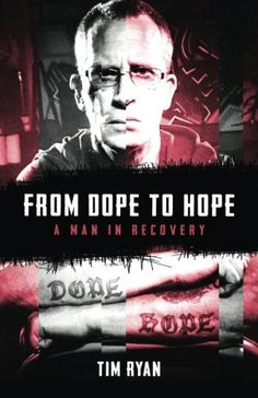 From Dope to Hope: A Man in Recovery by Tim Ryan  Pinned by the You Are Linked to Resources for Families of People with Substance Use  Disorder cell phone / tablet app March 7, 2017;  Android- https://play.google.com/store/apps/details?id=com.thousandcodes.urlinked.lite   iPhone -  https://itunes.apple.com/us/app/you-are-linked-to-resources/id743245884?mt=8com