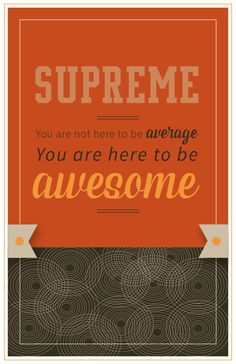 You are not here to be average. You are here to be awesome.