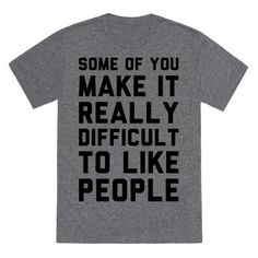 """Show off your sassy side with this antisocial design featuring the text """"Some Of You Make It Really Difficult To Like People"""" for the haters and downright annoying people in life. Perfect if you think that most people suck, feeling sassy, anti people, an introvert personality, and those days you feel """"I hate people."""""""