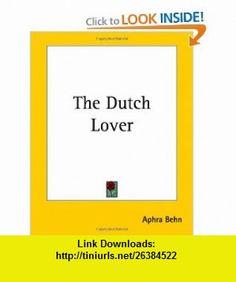 The Dutch Lover (9781419160394) Aphra Behn , ISBN-10: 1419160397  , ISBN-13: 978-1419160394 ,  , tutorials , pdf , ebook , torrent , downloads , rapidshare , filesonic , hotfile , megaupload , fileserve