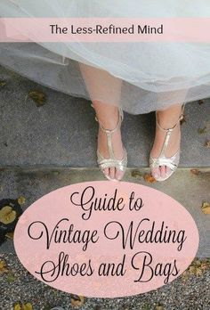 Vintage Wedding Shoes and Bags: nail your look with this guide to the most popular vintage eras, including twenties, thirties, forties and fifties.