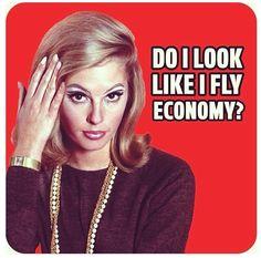 Do I look like I fly economy?