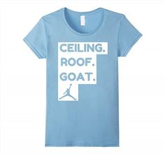 19.95$  Watch now - http://vikkc.justgood.pw/vig/item.php?t=rtws76948747 - ceiling roof goat t-shirt ceiling is the roof tshirt Women