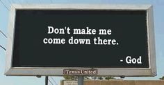 Messages from GOD - a funny billboard - The Fun Zone Great Quotes, Funny Quotes, Inspirational Quotes, Funny Signs, A Funny, Funny Stuff, Funny Names, Random Stuff, Funny Billboards