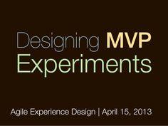 Designing MVP ExperimentsAgile Experience Design | April 15, 2013 Design, Tools