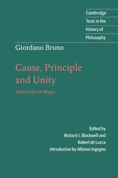 Giordano Bruno: Cause, Principle and Unity: And Essays on Magic (Cambridge Texts in the History of Philosophy) by Giordano Bruno http://www.amazon.com/dp/0521596580/ref=cm_sw_r_pi_dp_86uIub07CBBTA