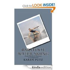 "Barefoot Water Skiing, From Weekend Warrior to Competitor. Includes stories of ""My First Tournament"" from past and present competitors. Barefoot, Skiing, Inspiring Women, Water, Ski, Water Water, Aqua"