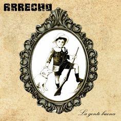 La Encrucijada: ARRECHO - LA GENTE BUENA