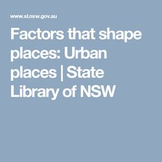 Factors that shape places: Urban places | State Library of NSW