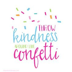 Happy Acts of Kindness.throw-kindness-around-like-confetti_complete-collection Kindness Matters, Kindness Quotes, Positive Quotes, Motivational Quotes, Inspirational Quotes, Classroom Quotes, Classroom Decor, Quotes For Kids, Confetti