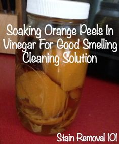 How to soak orange peels in vinegar to make a good smelling and degreasing vinegar based cleaning solution {on Stain Removal 101}