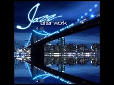 Jazz After Work - a stunning relaxed and smooth Jazz Play