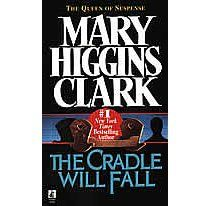 The Cradle Will Fall by Mary Higgins Clark, first of her books for me to read = hooked.