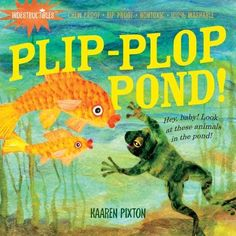"Plip-Plop Pond! by Kaaren Pixton  - A book that is indestructable.  It can even be put in the washer.  There is no text, so you can make up your own story.  Great for siblings to ""read"" to a baby."