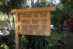 Today is the first day of the rest of your life -  A mai a hátralévő életed első napja.