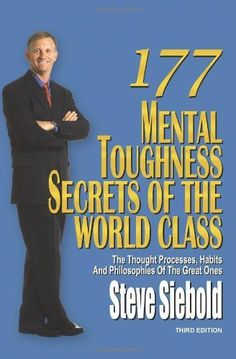 177 Mental Toughness Secrets of the World Class: The Thought Processes, Habits and Philosophies of the Great Ones, 3rd Edition by Steve Siebold, http://www.amazon.com/dp/097550035X/ref=cm_sw_r_pi_dp_P0.Kpb0YCM3S4