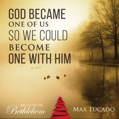 God became one of us so we could become one with Him