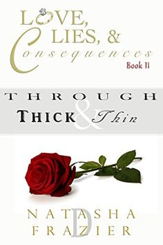 Through Thick & Thin: Love, Lies & Consequences Book 2 by Natasha D. Frazier http://www.amazon.com/dp/B017MH8CHG/ref=cm_sw_r_pi_dp_daeEwb14RX2H7