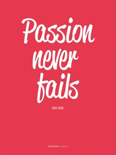 """Passion never fails"" Paul Chen and other great posters."