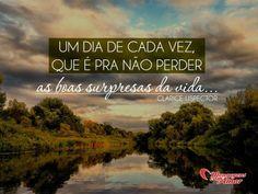 Um dia de cada vez, que é pra não perder as boas surpresas da vida. #dia #vez #perder #surpresa #vida