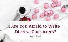 Writing diverse characters is intimidating, but you shouldn't let a little fear stop you from doing it!