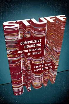 Stuff: Compulsive Hoarding and the Meaning of Things, by Randy O. Frost & Gail Steketee; SCIENCE -- Elizabeth