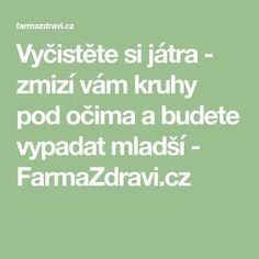 Vyčistěte si játra - zmizí vám kruhy pod očima a budete vypadat mladší - FarmaZdravi.cz Weight Loss Detox, Lose Weight, Nordic Interior, Health Advice, Health And Beauty, Health Fitness, Good Things, Decor Ideas, Healthy