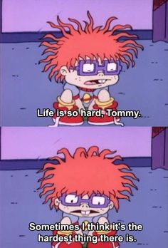 life is hard, rugrats speaks the truth