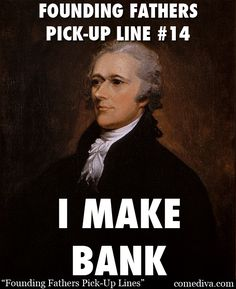 Oh Hamilton, you can show me the intricacies of the banking system any time. History freaks and lovers, here's your chance to really show some love to the Founding Fathers (as they show it back to you...) http://comediva.com/founding-fathers-pick-up-lines #FoundingFathers #AlexanderHamilton #PickupLines                                                                                                                                                     More