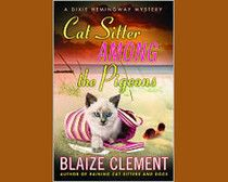 "Blaize Clement's ""Cat Sitter Among the Pigeons"" is the sixth book in the Dixie Hemingway Mystery series. While I fully admit that I'm a sucker for stories that have animals in them, this series offers much more than just great animal stories.    Continue reading on Examiner.com Read 'Cat Sitter Among the Pigeons' by Blaize Clement - National Mystery Books 