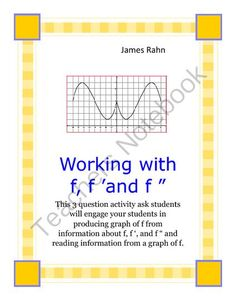 "Working with f, f , and f "" from jamesrahn on TeachersNotebook.com - (3 pages) - This 3 question activity has students produce graph from given information about f, f ', and f "". Students also have to read information about f, f ', and f "" and place it in order."