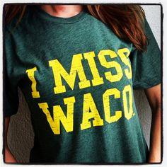 """I MISS WACO"" tee // #SicEm, Wacotown!"