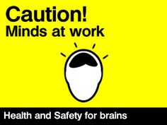Health and Safety for sparky brains http://www.sparkyteaching.com/resources/motivational/mindsatwork.php