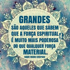 """Great are those who know that the spiritual force is much more powerful than any material force"" Amém! Portuguese Quotes, Words Quotes, Sayings, Ralph Waldo Emerson, Some Words, Positive Thoughts, Quote Of The Day, Inspirational Quotes, Wisdom"