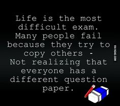 Life Is The Most Difficult Exam, Many People Fail Because They Try To Copy Others