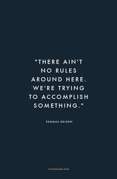 """""""There ain't no rules around here. We're trying to accomplish something."""" - Thomas Edison #MyDomaineQuotes"""